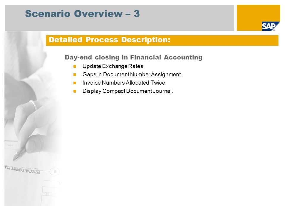 Scenario Overview – 4 Month-end closing in Financial Accounting (I) Update Exchange Rates Gaps in Document Number Assignment Invoice Numbers Allocated Twice Open and Close Posting Periods Enter Recurring Entries Post Recurring Entries Run Batch Input Session Automatic Clearing of GR/ IR Account special process Analyze GR/ IR Clearing Accounts Automatic Clearing of GR/ IR Account Post Adjustment Entries Detailed Process Description: