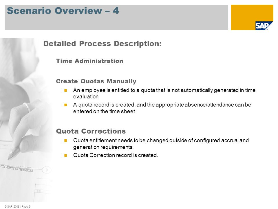 © SAP 2008 / Page 5 Scenario Overview – 4 Time Administration Create Quotas Manually An employee is entitled to a quota that is not automatically gene
