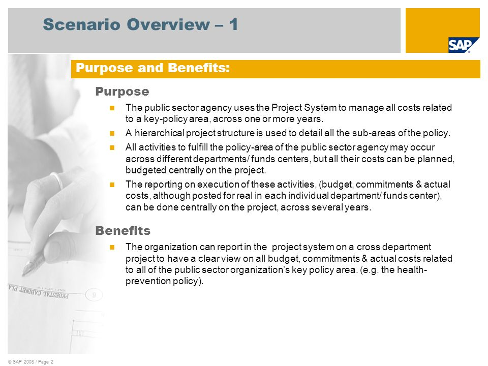 © SAP 2008 / Page 2 Scenario Overview – 1 Purpose The public sector agency uses the Project System to manage all costs related to a key-policy area, a