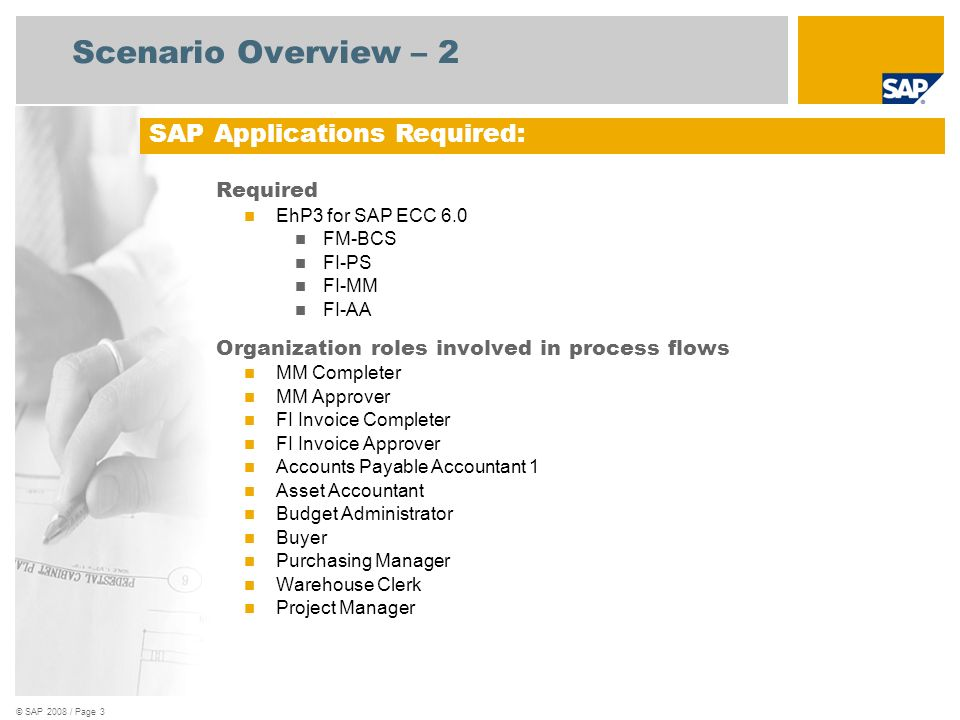 © SAP 2008 / Page 4 Scenario Overview – 3 Key process flows covered Project Creation Budgeting Asset Creation Purchasing Activities Workflow Reporting Purpose and Benefits: