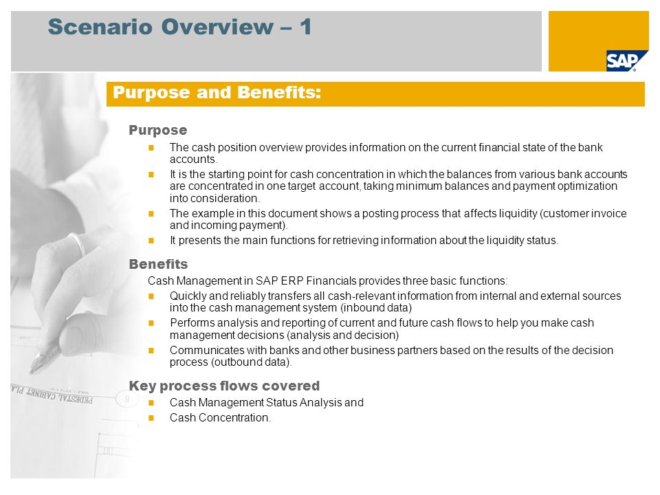 Scenario Overview – 1 Purpose The cash position overview provides information on the current financial state of the bank accounts. It is the starting
