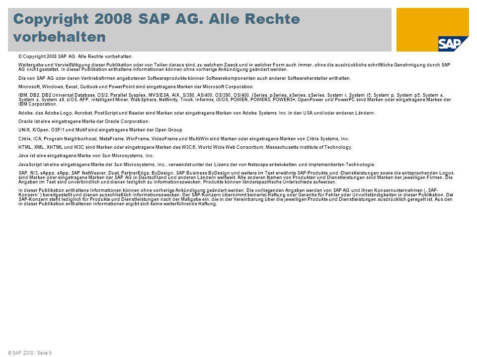 © SAP 2008 / Seite 9 © Copyright 2008 SAP AG. Alle Rechte vorbehalten. Weitergabe und Vervielfältigung dieser Publikation oder von Teilen daraus sind,