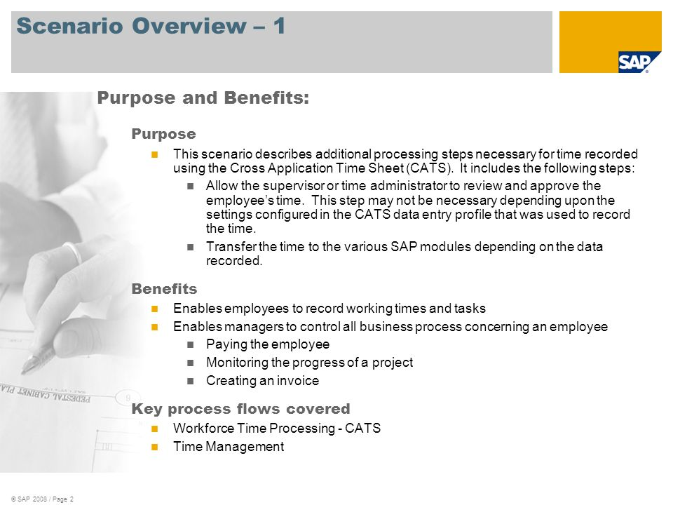 © SAP 2008 / Page 2 Scenario Overview – 1 Purpose This scenario describes additional processing steps necessary for time recorded using the Cross Application Time Sheet (CATS).