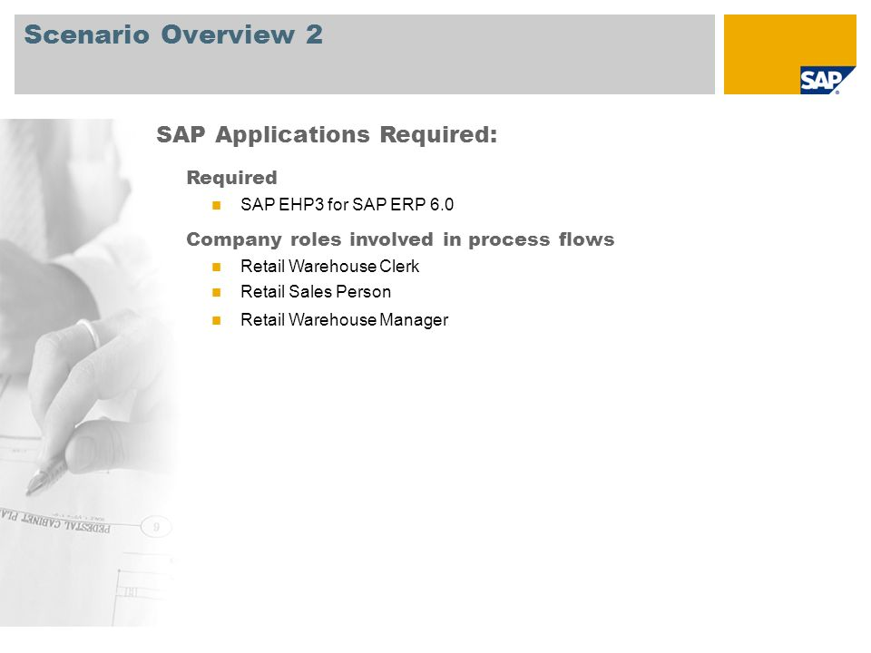 Scenario Overview 2 Required SAP EHP3 for SAP ERP 6.0 Company roles involved in process flows Retail Warehouse Clerk Retail Sales Person Retail Warehouse Manager SAP Applications Required: