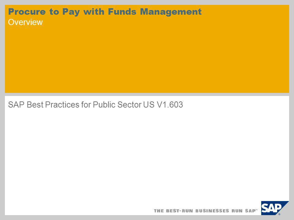 Procure to Pay with Funds Management Overview SAP Best Practices for Public Sector US V1.603