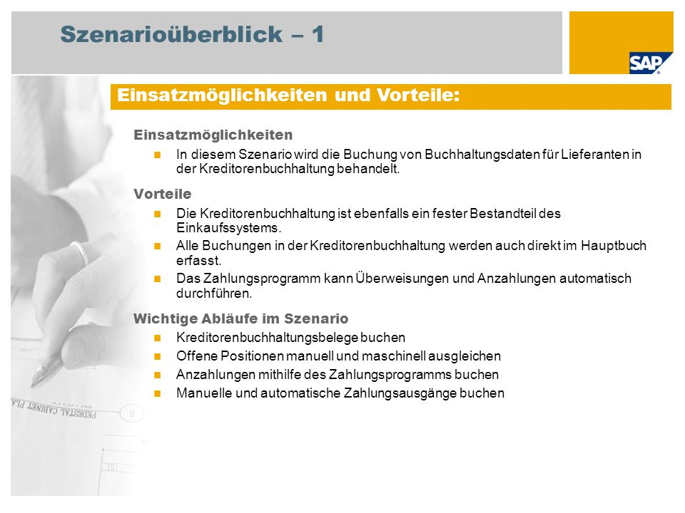 Szenarioüberblick – 2 Erforderlich SAP EHP3 for SAP ERP 6.0 EhP3 An den Abläufen beteiligte Benutzerrollen Kreditorenbuchhalter 1 Kreditorenbuchhalter 2 Erforderliche SAP-Anwendungen: