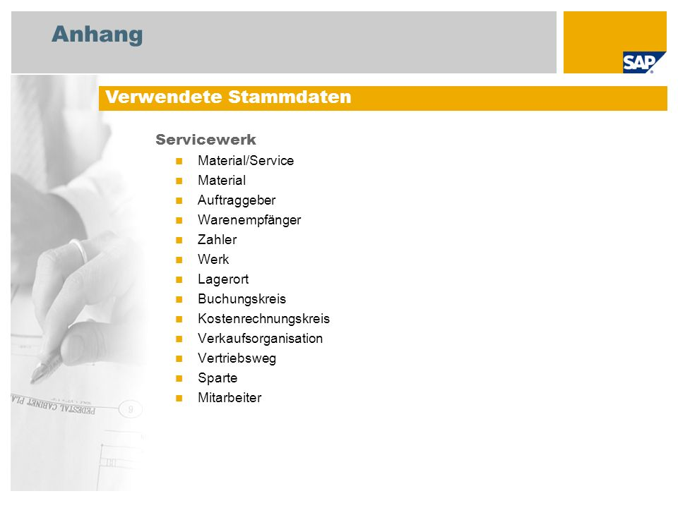 Anhang Servicewerk Material/Service Material Auftraggeber Warenempfänger Zahler Werk Lagerort Buchungskreis Kostenrechnungskreis Verkaufsorganisation