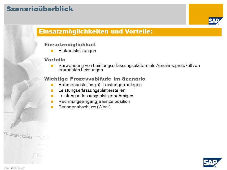 © SAP 2008 / Seite 3 Erforderlich SAP EHP3 for SAP ERP 6.0 An den Abläufen beteiligte Benutzerrollen Service Manager Kreditorenbuchhaltung Erforderliche SAP Anwendungen: Szenarioüberblick