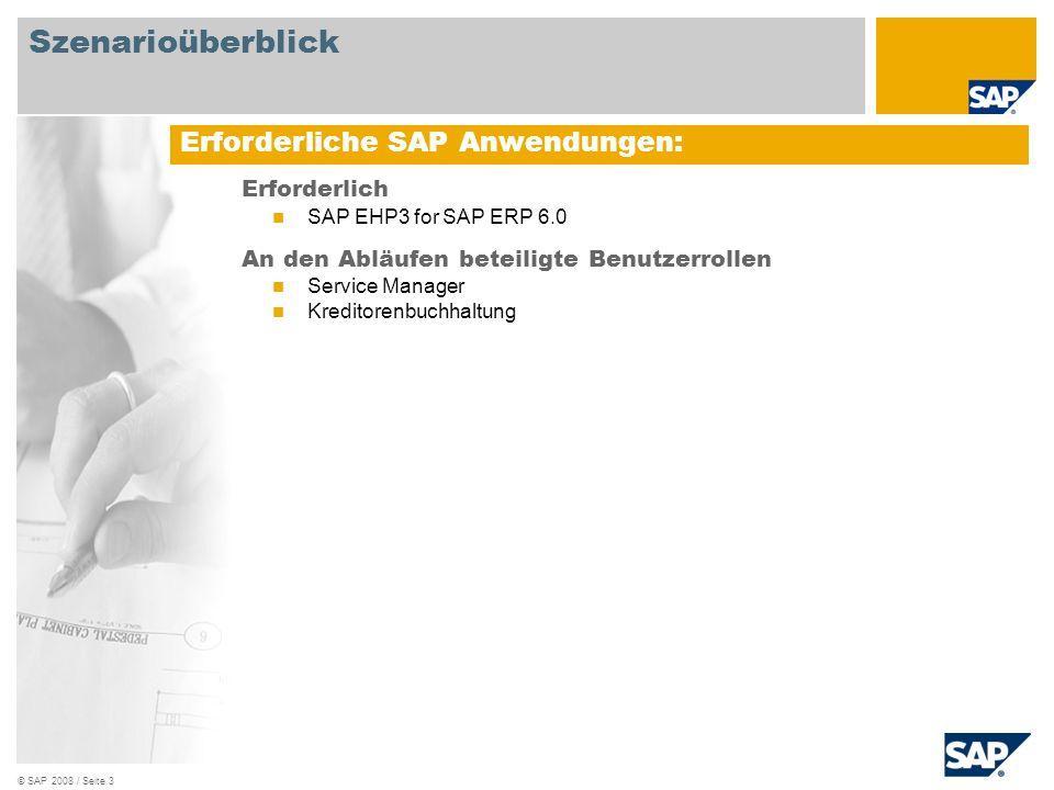 © SAP 2008 / Seite 3 Erforderlich SAP EHP3 for SAP ERP 6.0 An den Abläufen beteiligte Benutzerrollen Service Manager Kreditorenbuchhaltung Erforderlic