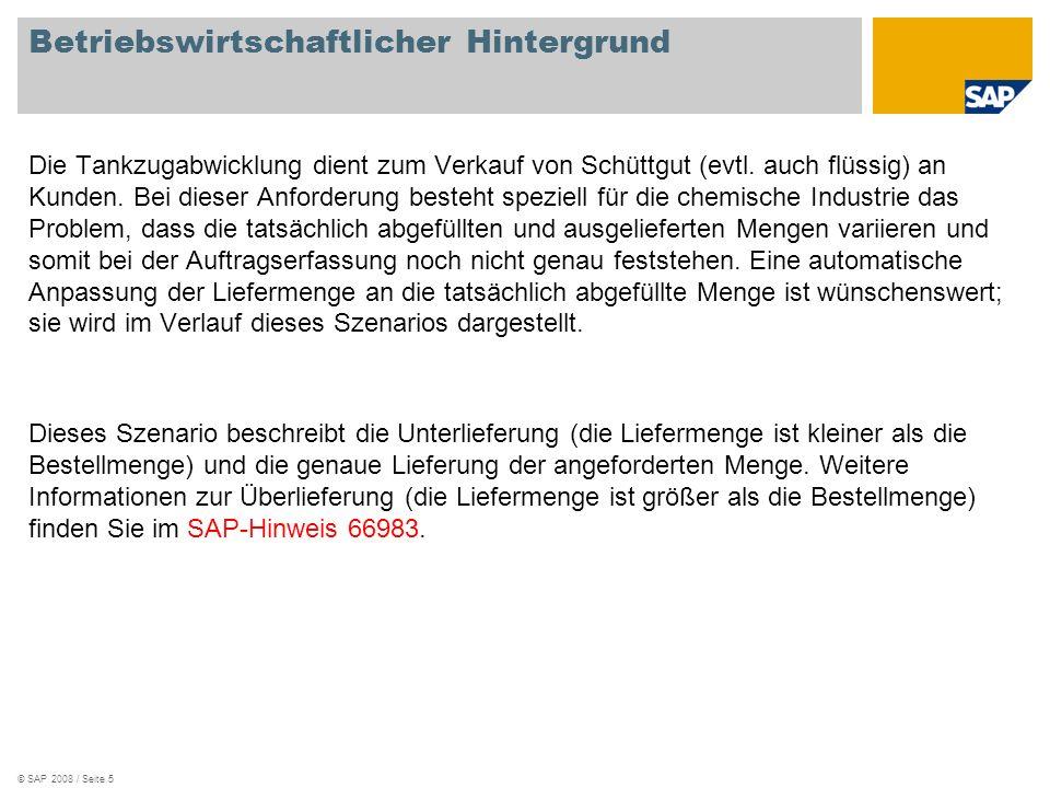 © SAP 2008 / Seite 5 Betriebswirtschaftlicher Hintergrund Die Tankzugabwicklung dient zum Verkauf von Schüttgut (evtl. auch flüssig) an Kunden. Bei di