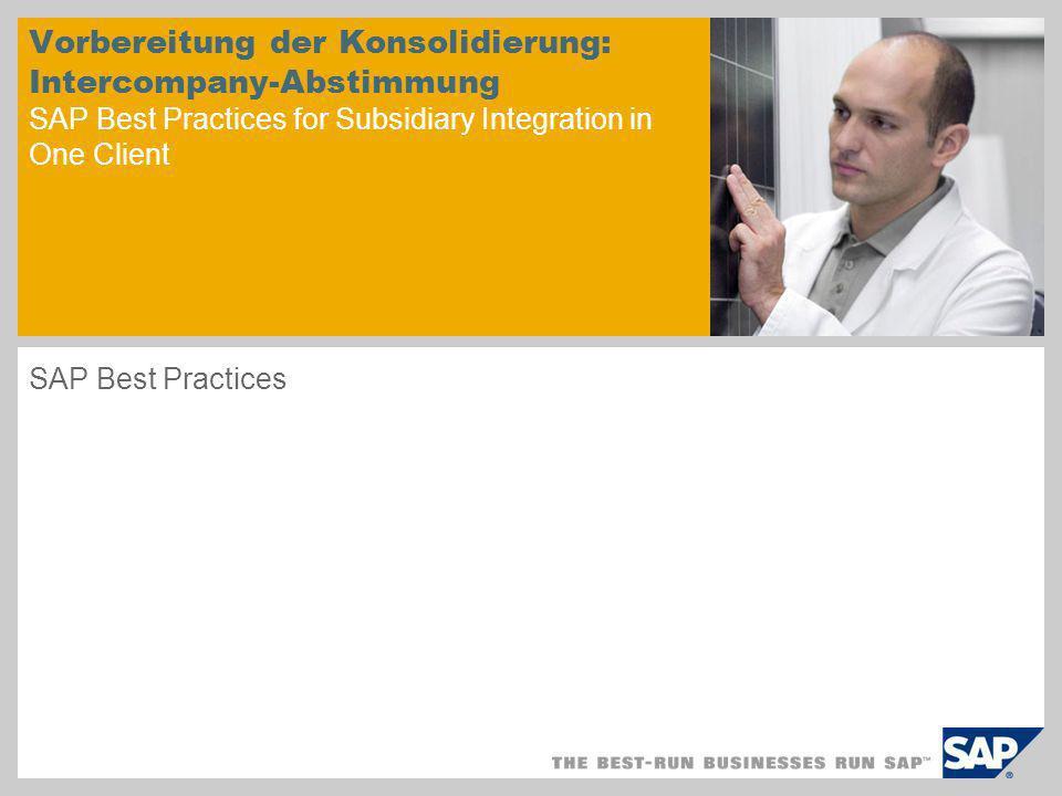 Bildbeispiel auf Titelfolie Vorbereitung der Konsolidierung: Intercompany-Abstimmung SAP Best Practices for Subsidiary Integration in One Client SAP Best Practices
