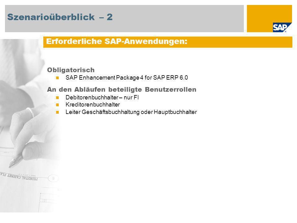 Szenarioüberblick – 2 Obligatorisch SAP Enhancement Package 4 for SAP ERP 6.0 An den Abläufen beteiligte Benutzerrollen Debitorenbuchhalter – nur FI Kreditorenbuchhalter Leiter Geschäftsbuchhaltung oder Hauptbuchhalter Erforderliche SAP-Anwendungen: