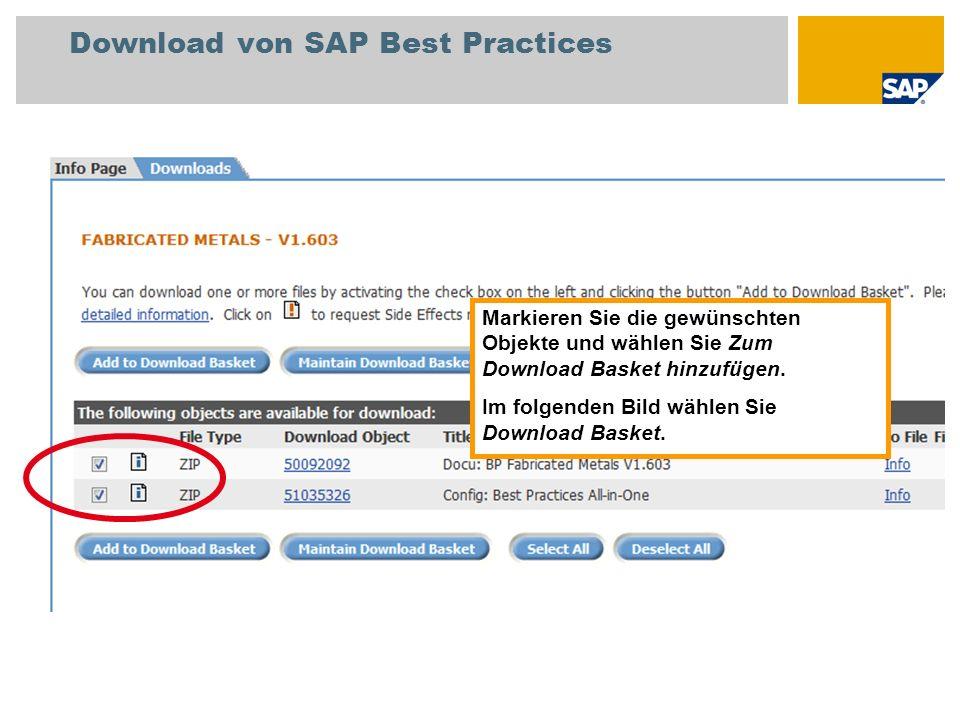 Download von SAP Best Practices Markieren Sie die gewünschten Objekte und wählen Sie Zum Download Basket hinzufügen. Im folgenden Bild wählen Sie Down