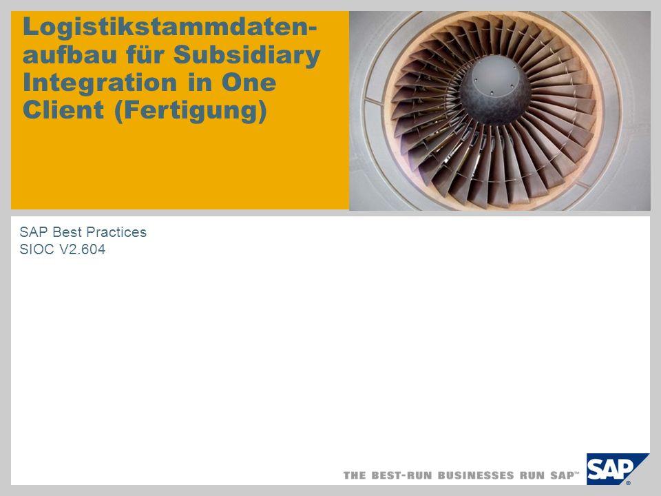 Logistikstammdaten- aufbau für Subsidiary Integration in One Client (Fertigung) SAP Best Practices SIOC V2.604