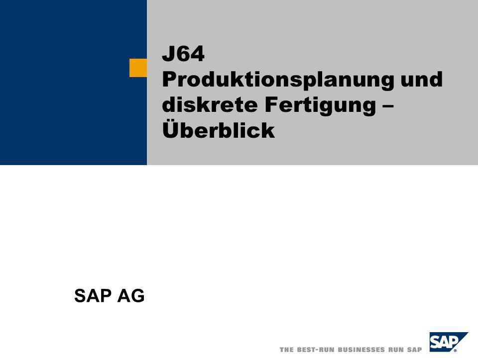 J64 Produktionsplanung und diskrete Fertigung – Überblick SAP AG