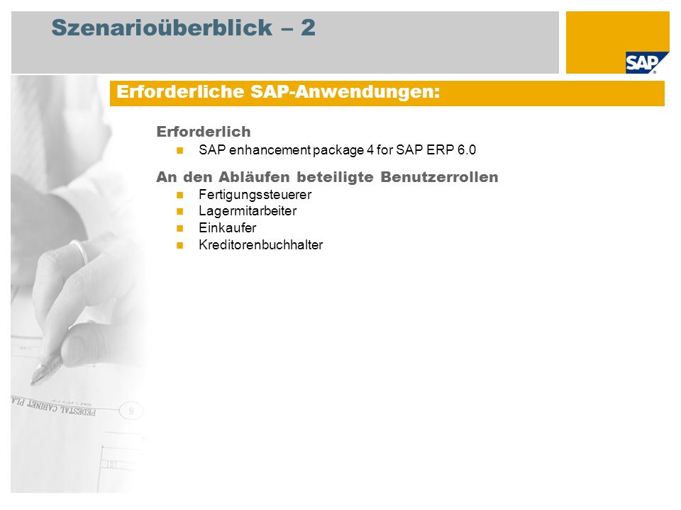 Szenarioüberblick – 2 Erforderlich SAP enhancement package 4 for SAP ERP 6.0 An den Abläufen beteiligte Benutzerrollen Fertigungssteuerer Lagermitarbe