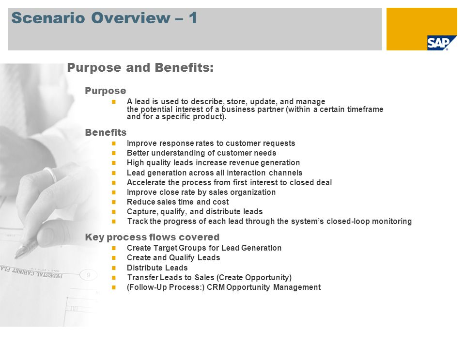 Scenario Overview – 1 Purpose A lead is used to describe, store, update, and manage the potential interest of a business partner (within a certain tim