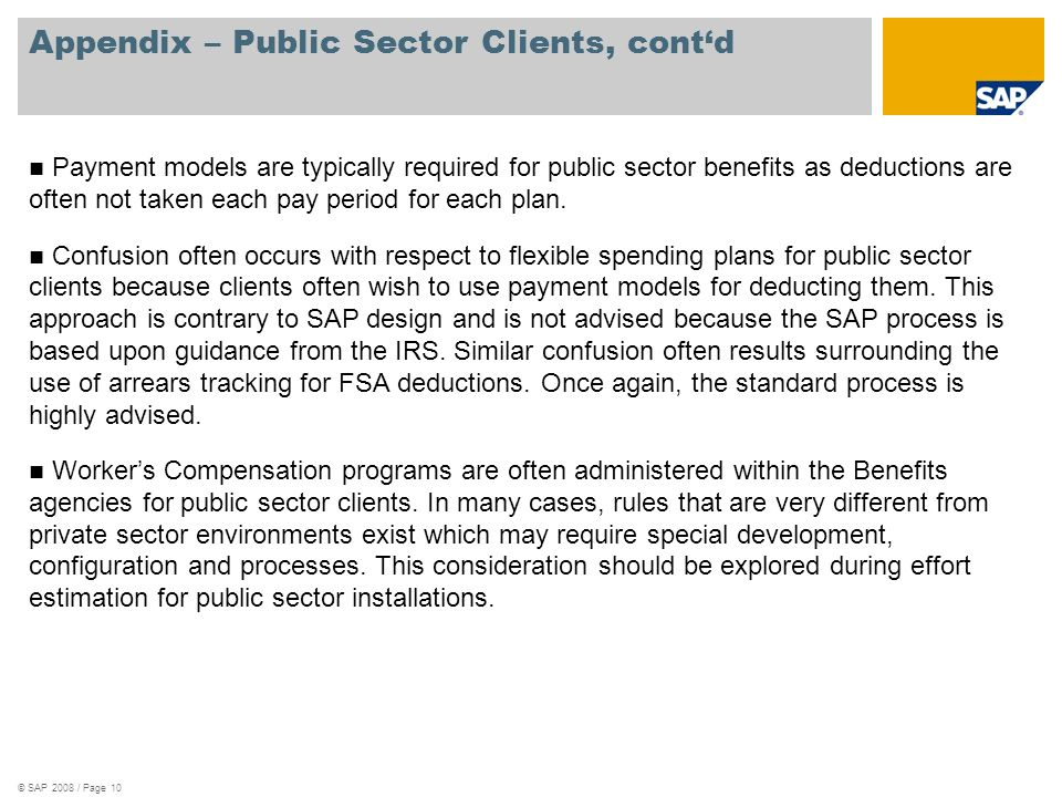 © SAP 2008 / Page 10 Appendix – Public Sector Clients, contd Payment models are typically required for public sector benefits as deductions are often