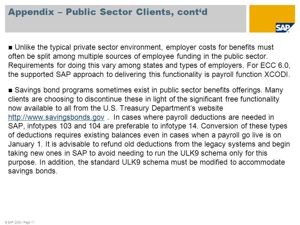 © SAP 2008 / Page 11 Appendix – Public Sector Clients, contd Unlike the typical private sector environment, employer costs for benefits must often be
