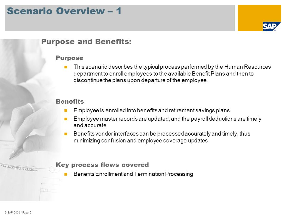© SAP 2008 / Page 2 Scenario Overview – 1 Purpose This scenario describes the typical process performed by the Human Resources department to enroll em