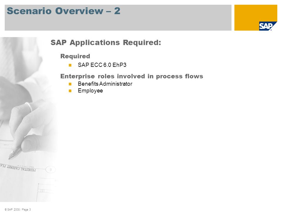 © SAP 2008 / Page 3 Scenario Overview – 2 Required SAP ECC 6.0 EhP3 Enterprise roles involved in process flows Benefits Administrator Employee SAP App