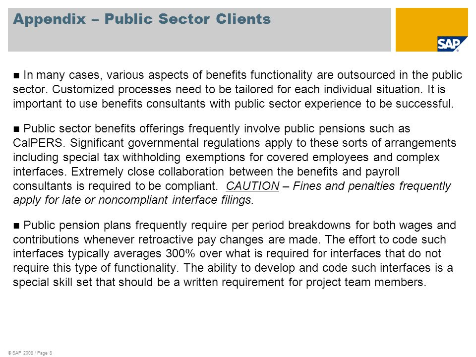 © SAP 2008 / Page 8 Appendix – Public Sector Clients In many cases, various aspects of benefits functionality are outsourced in the public sector. Cus