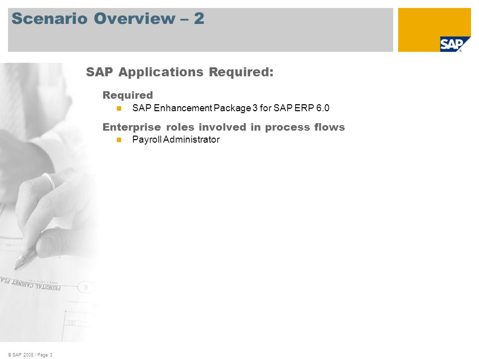 © SAP 2008 / Page 3 Scenario Overview – 2 Required SAP Enhancement Package 3 for SAP ERP 6.0 Enterprise roles involved in process flows Payroll Admini