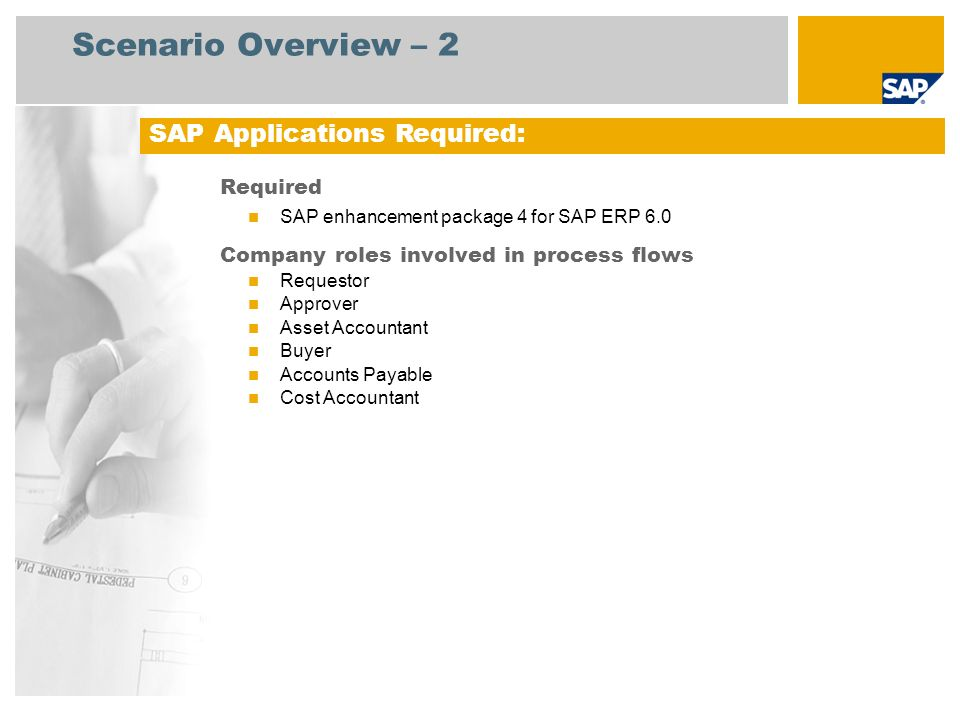 Scenario Overview – 2 Required SAP enhancement package 4 for SAP ERP 6.0 Company roles involved in process flows Requestor Approver Asset Accountant B