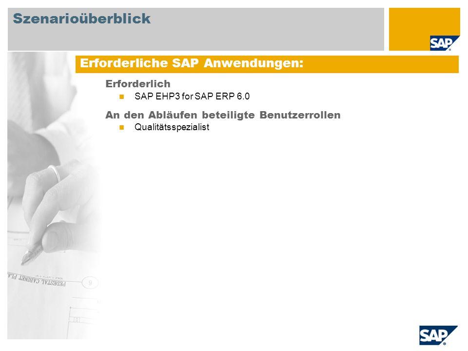Erforderlich SAP EHP3 for SAP ERP 6.0 An den Abläufen beteiligte Benutzerrollen Qualitätsspezialist Erforderliche SAP Anwendungen: Szenarioüberblick