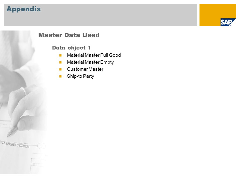 Appendix Data object 1 Material Master Full Good Material Master Empty Customer Master Ship-to Party Master Data Used