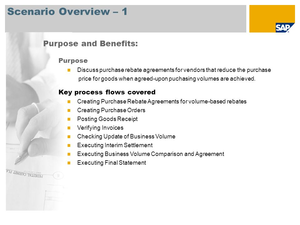 Scenario Overview – 1 Purpose and Benefits: Purpose Discuss purchase rebate agreements for vendors that reduce the purchase price for goods when agree