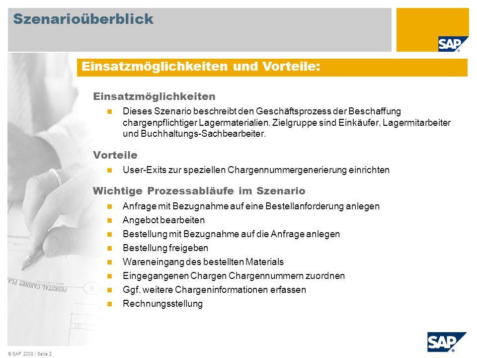 © SAP 2008 / Seite 2 Einsatzmöglichkeiten Dieses Szenario beschreibt den Geschäftsprozess der Beschaffung chargenpflichtiger Lagermaterialien. Zielgru