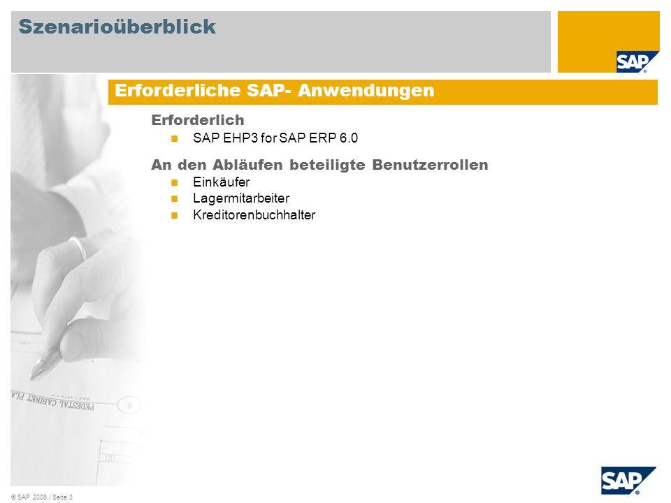© SAP 2008 / Seite 3 Erforderlich SAP EHP3 for SAP ERP 6.0 An den Abläufen beteiligte Benutzerrollen Einkäufer Lagermitarbeiter Kreditorenbuchhalter E