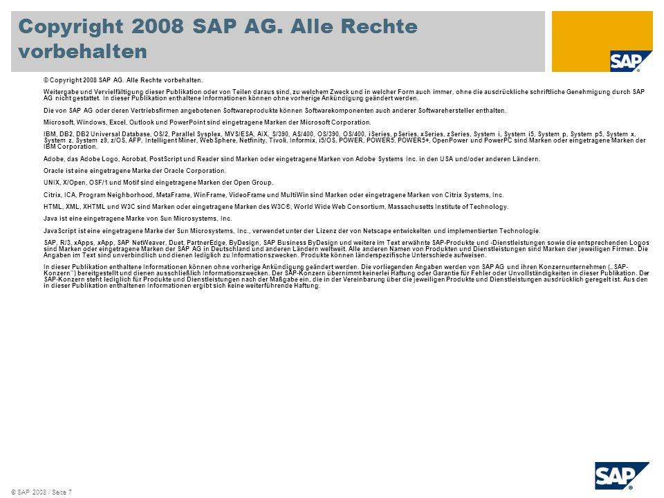 © SAP 2008 / Seite 7 © Copyright 2008 SAP AG. Alle Rechte vorbehalten. Weitergabe und Vervielfältigung dieser Publikation oder von Teilen daraus sind,