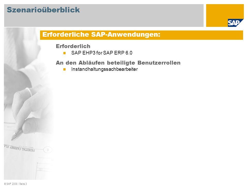 © SAP 2008 / Seite 3 Erforderlich SAP EHP3 for SAP ERP 6.0 An den Abläufen beteiligte Benutzerrollen Instandhaltungssachbearbeiter Erforderliche SAP-Anwendungen: Szenarioüberblick