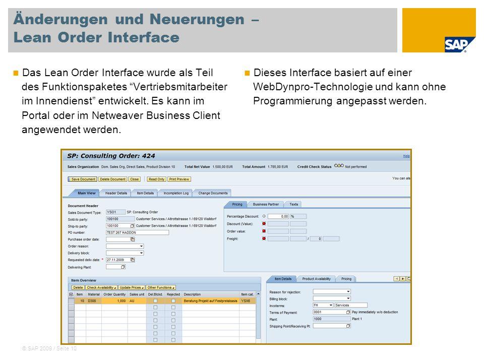 © SAP 2009 / Seite 10 Änderungen und Neuerungen – Lean Order Interface Das Lean Order Interface wurde als Teil des Funktionspaketes Vertriebsmitarbeit