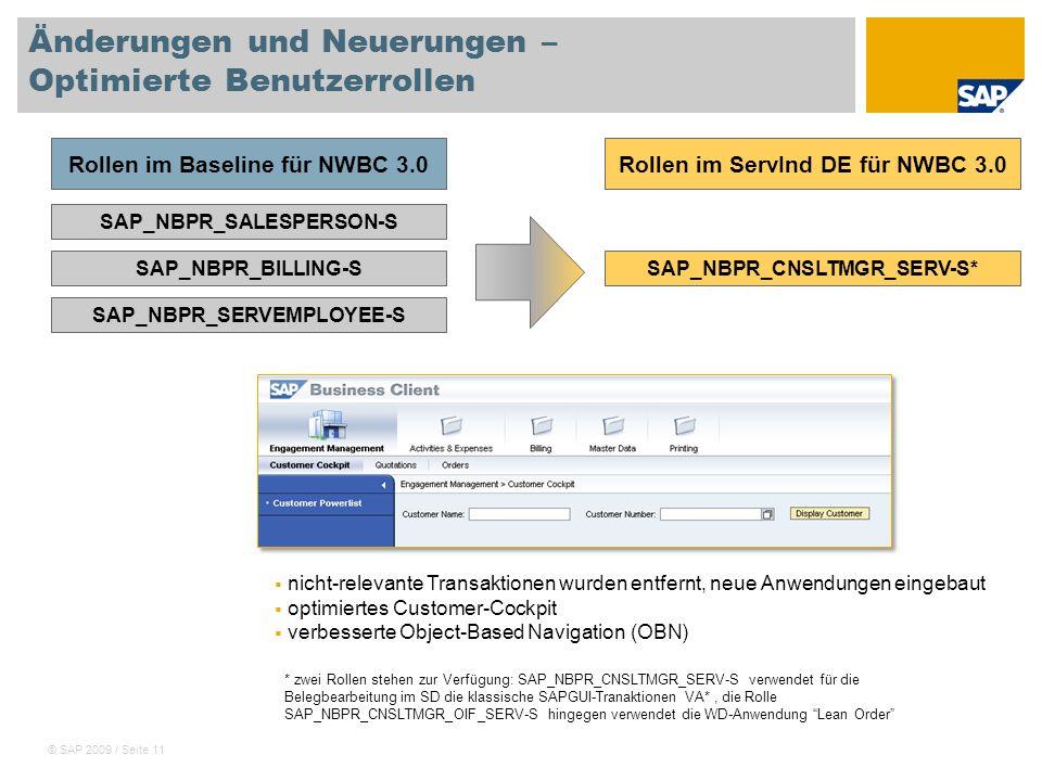 © SAP 2009 / Seite 11 Änderungen und Neuerungen – Optimierte Benutzerrollen SAP_NBPR_SALESPERSON-S SAP_NBPR_BILLING-S SAP_NBPR_SERVEMPLOYEE-S Rollen i