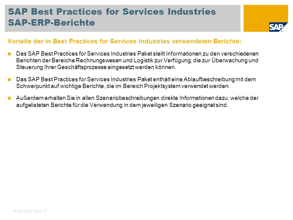© SAP 2009 / Seite 12 SAP Best Practices for Services Industries SAP-ERP-Berichte Vorteile der in Best Practices for Services Industries verwendeten B