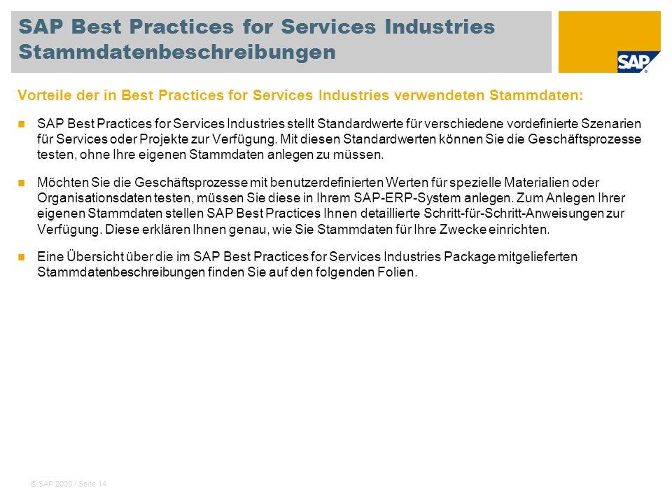 © SAP 2009 / Seite 14 SAP Best Practices for Services Industries Stammdatenbeschreibungen Vorteile der in Best Practices for Services Industries verwe
