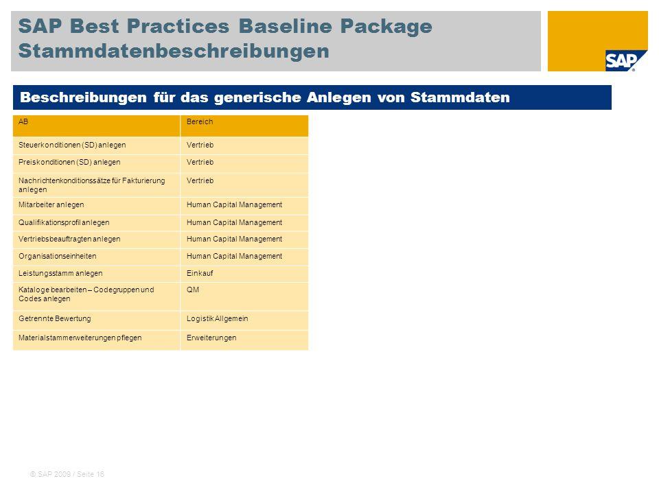 © SAP 2009 / Seite 16 SAP Best Practices Baseline Package Stammdatenbeschreibungen Beschreibungen für das generische Anlegen von Stammdaten ABBereich