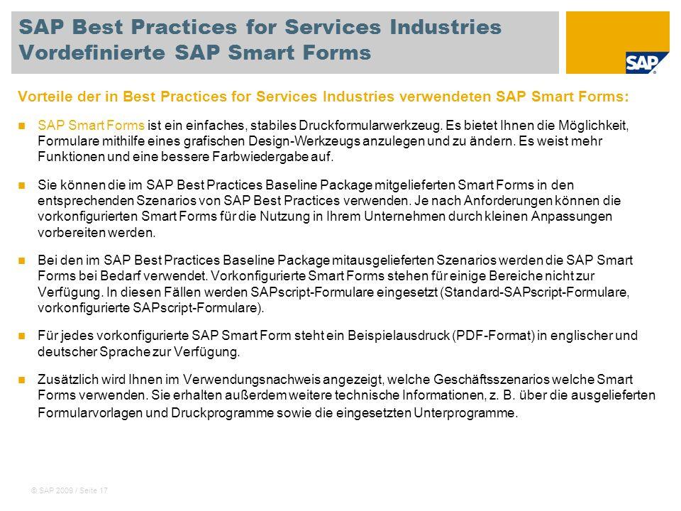 © SAP 2009 / Seite 17 SAP Best Practices for Services Industries Vordefinierte SAP Smart Forms Vorteile der in Best Practices for Services Industries