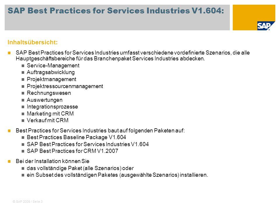 © SAP 2009 / Seite 14 SAP Best Practices for Services Industries Stammdatenbeschreibungen Vorteile der in Best Practices for Services Industries verwendeten Stammdaten: SAP Best Practices for Services Industries stellt Standardwerte für verschiedene vordefinierte Szenarien für Services oder Projekte zur Verfügung.
