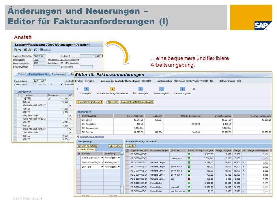 © SAP 2009 / Seite 7 Änderungen und Neuerungen – Editor für Fakturaanforderungen (II) Für Szenarien mit aufwandsbezogener Fakturierung wird die Weiterbearbeitung der aus dem Dyn.