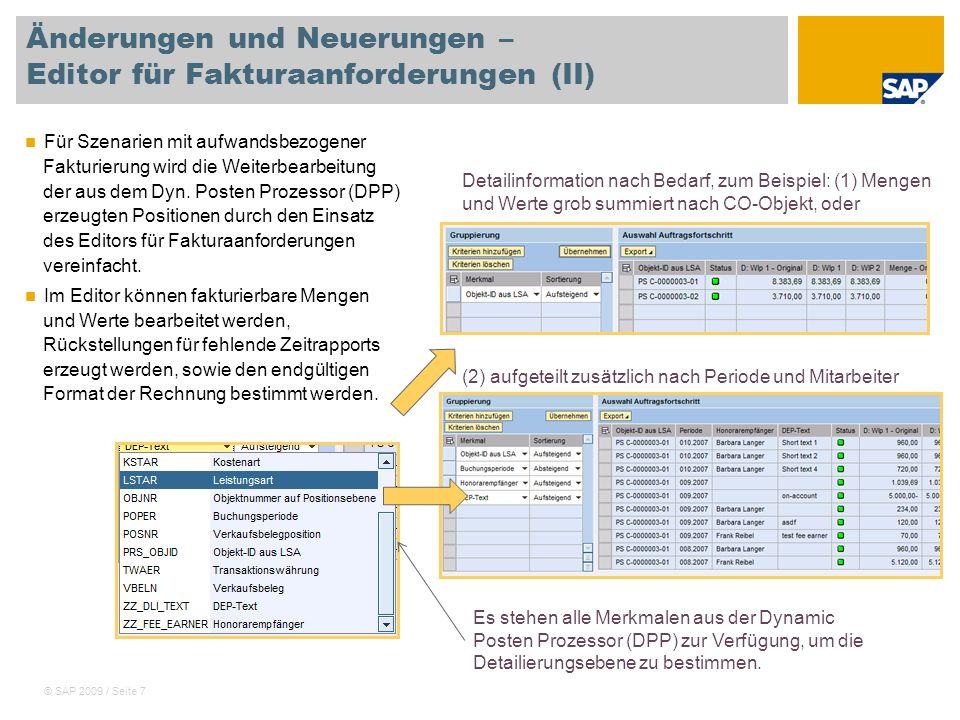 © SAP 2009 / Seite 7 Änderungen und Neuerungen – Editor für Fakturaanforderungen (II) Für Szenarien mit aufwandsbezogener Fakturierung wird die Weiter