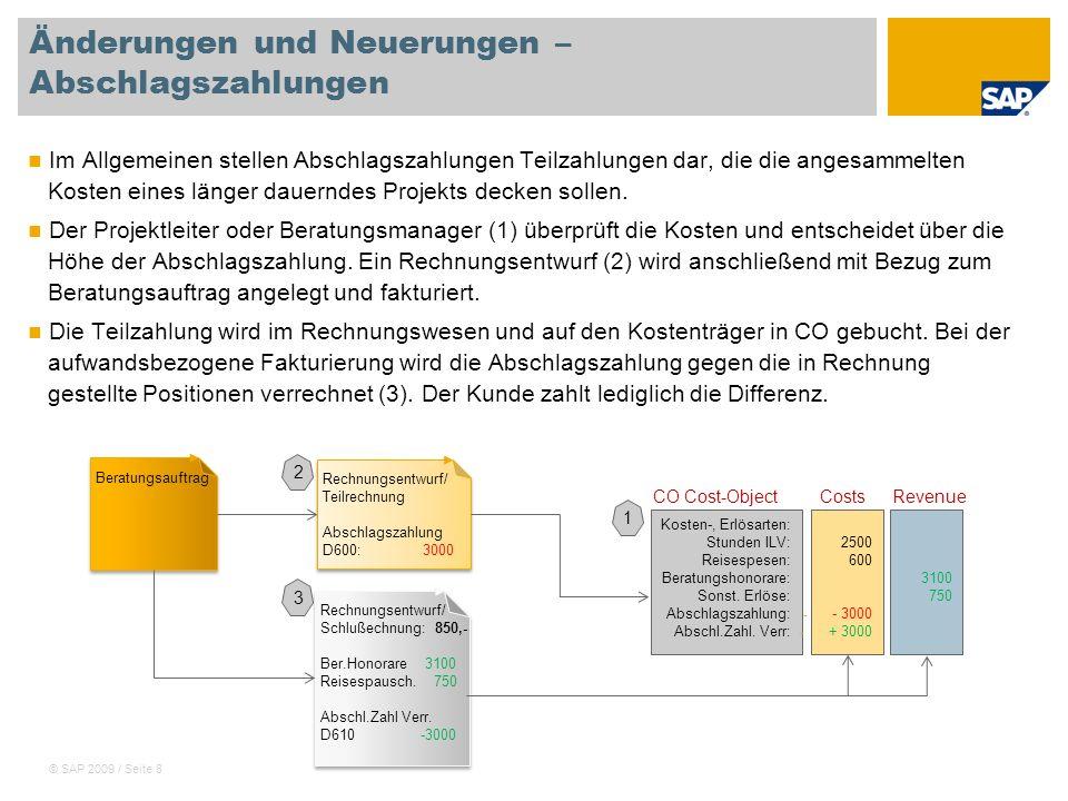 © SAP 2009 / Seite 8 Änderungen und Neuerungen – Abschlagszahlungen Im Allgemeinen stellen Abschlagszahlungen Teilzahlungen dar, die die angesammelten