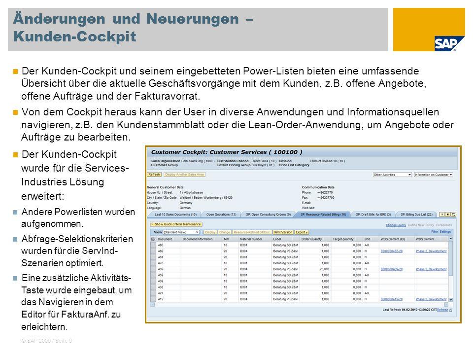 © SAP 2009 / Seite 9 Änderungen und Neuerungen – Kunden-Cockpit Der Kunden-Cockpit und seinem eingebetteten Power-Listen bieten eine umfassende Übersi