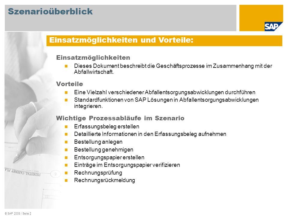 © SAP 2008 / Seite 2 Einsatzmöglichkeiten Dieses Dokument beschreibt die Geschäftsprozesse im Zusammenhang mit der Abfallwirtschaft. Vorteile Eine Vie