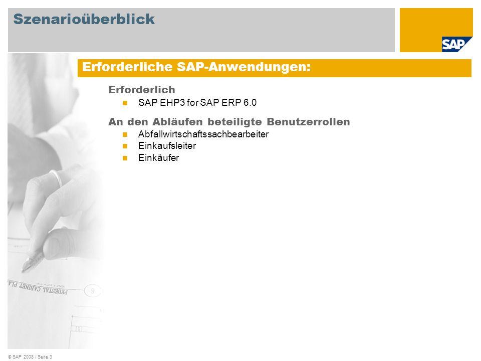 © SAP 2008 / Seite 3 Erforderlich SAP EHP3 for SAP ERP 6.0 An den Abläufen beteiligte Benutzerrollen Abfallwirtschaftssachbearbeiter Einkaufsleiter Ei