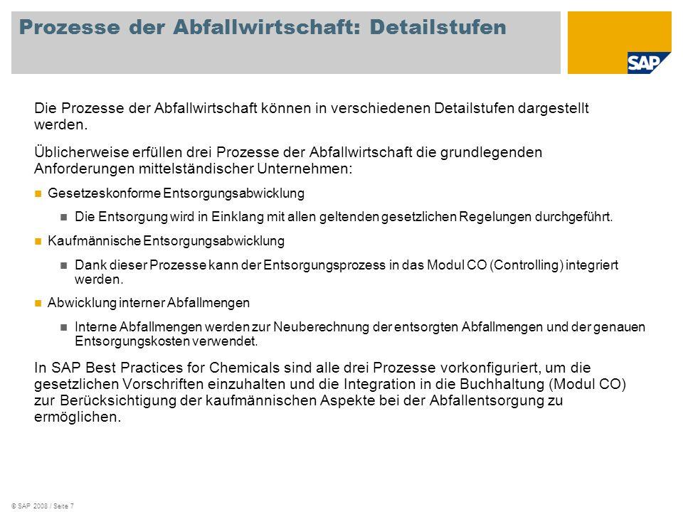 © SAP 2008 / Seite 7 Prozesse der Abfallwirtschaft: Detailstufen Die Prozesse der Abfallwirtschaft können in verschiedenen Detailstufen dargestellt we