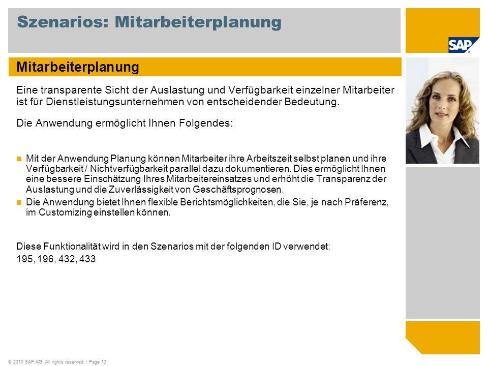 ©2010 SAP AG. All rights reserved. / Page 13 Szenarios: Mitarbeiterplanung Mitarbeiterplanung Eine transparente Sicht der Auslastung und Verfügbarkeit